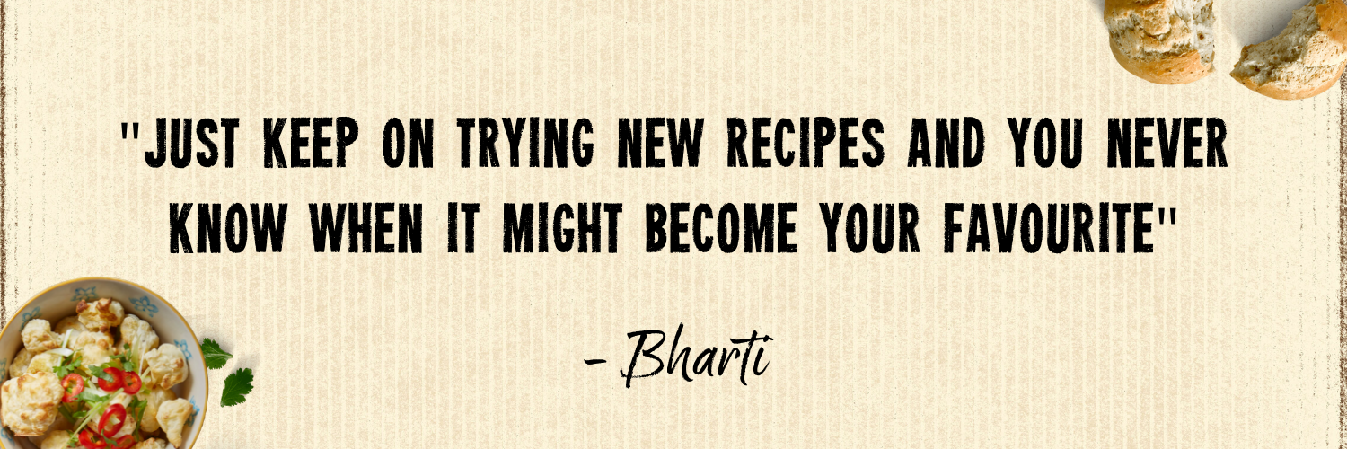 """Just keep on trying new recipes and you never know what might become your favourite"""